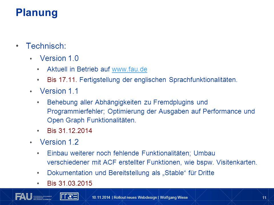 11 Technisch: Version 1.0 Aktuell in Betrieb auf www.fau.dewww.fau.de Bis 17.11. Fertigstellung der englischen Sprachfunktionalitäten. Version 1.1 Beh