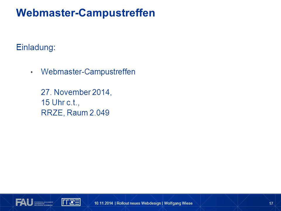 17 Einladung: Webmaster-Campustreffen 27. November 2014, 15 Uhr c.t., RRZE, Raum 2.049 Webmaster-Campustreffen 10.11.2014 | Rollout neues Webdesign |