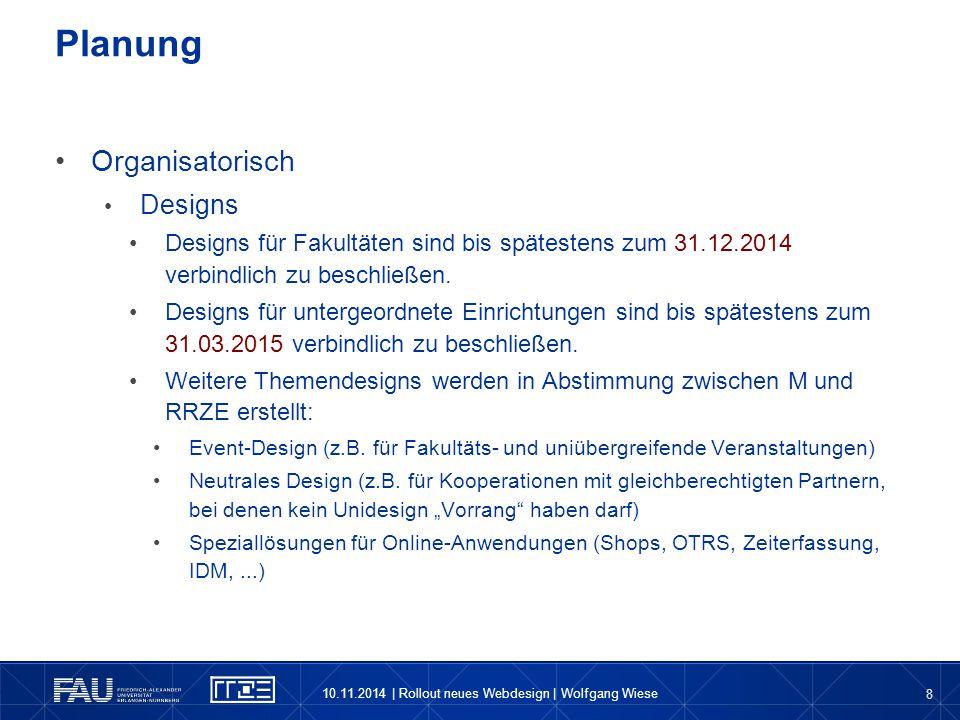 8 Organisatorisch Designs Designs für Fakultäten sind bis spätestens zum 31.12.2014 verbindlich zu beschließen. Designs für untergeordnete Einrichtung