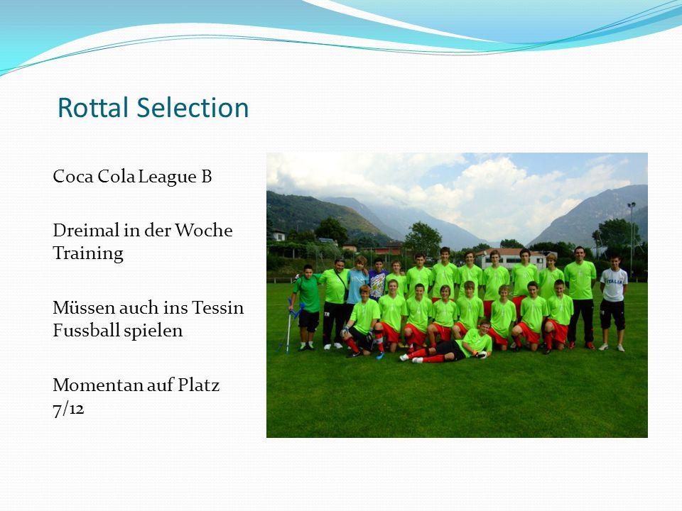 Rottal Selection Coca Cola League B Dreimal in der Woche Training Müssen auch ins Tessin Fussball spielen Momentan auf Platz 7/12