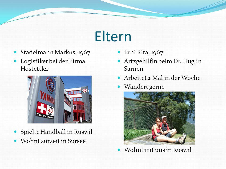 Eltern Stadelmann Markus, 1967 Logistiker bei der Firma Hostettler Spielte Handball in Ruswil Wohnt zurzeit in Sursee Erni Rita, 1967 Artzgehilfin beim Dr.