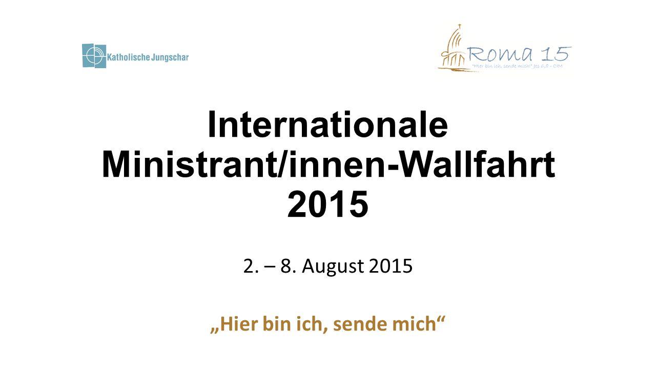"""Internationale Ministrant/innen-Wallfahrt 2015 2. – 8. August 2015 """"Hier bin ich, sende mich"""""""