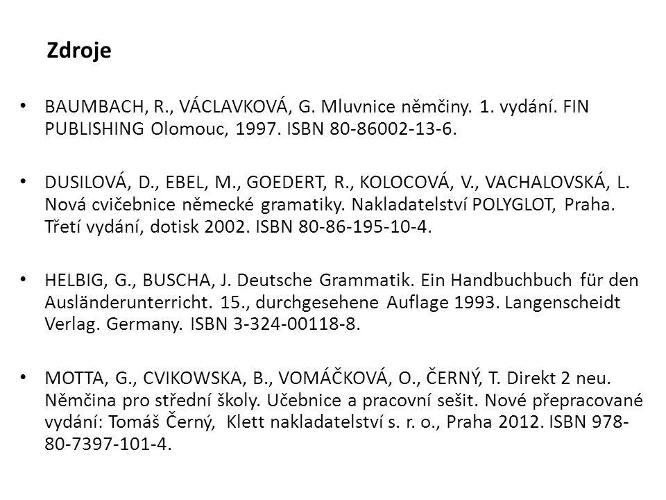 Zdroje BAUMBACH, R., VÁCLAVKOVÁ, G. Mluvnice němčiny.