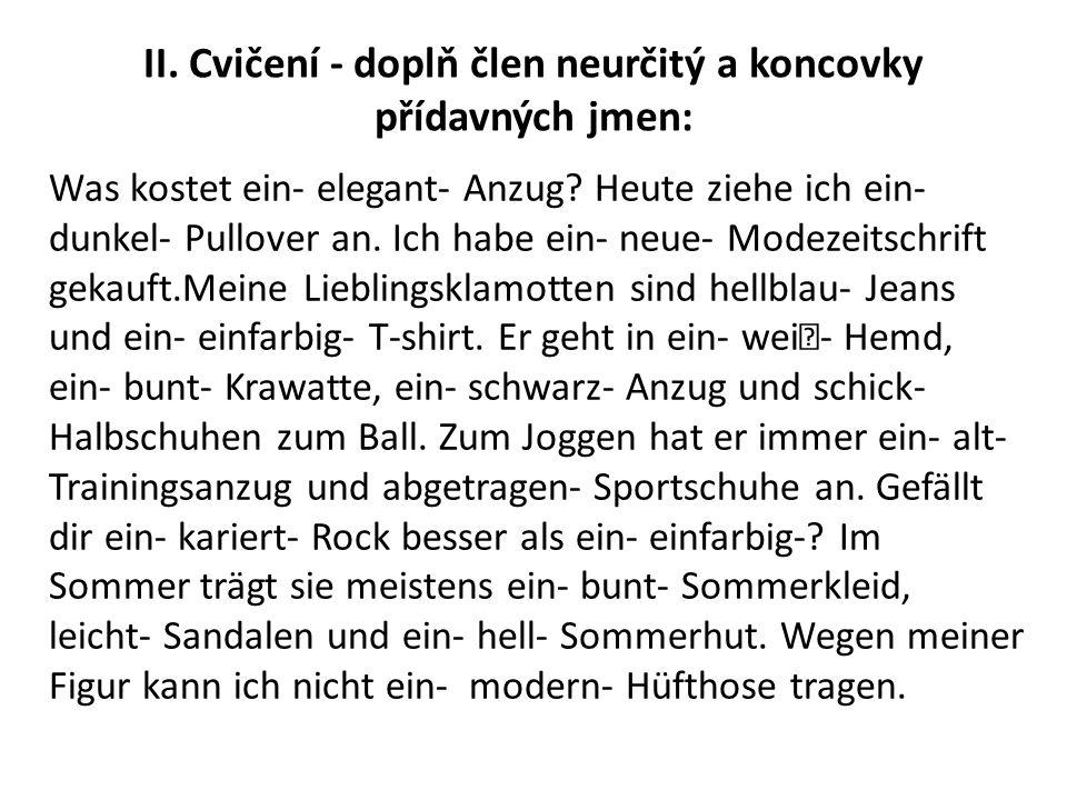 II. Cvičení - doplň člen neurčitý a koncovky přídavných jmen: Was kostet ein- elegant- Anzug.