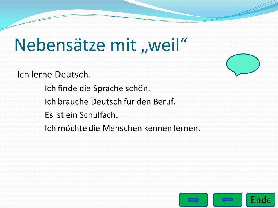 """Ende Nebensätze mit """"weil"""" Ich lerne Deutsch. Ich finde die Sprache schön. Ich brauche Deutsch für den Beruf. Es ist ein Schulfach. Ich möchte die Men"""
