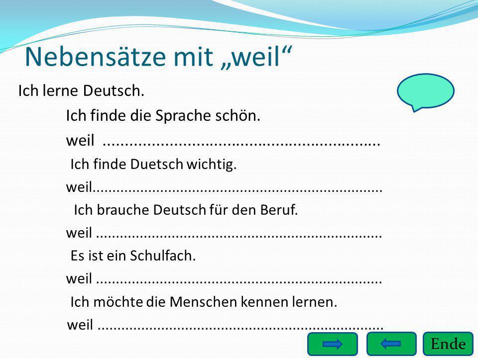 """Ende Nebensätze mit """"weil"""" Ich lerne Deutsch. Ich finde die Sprache schön. weil............................................................... Ich fin"""