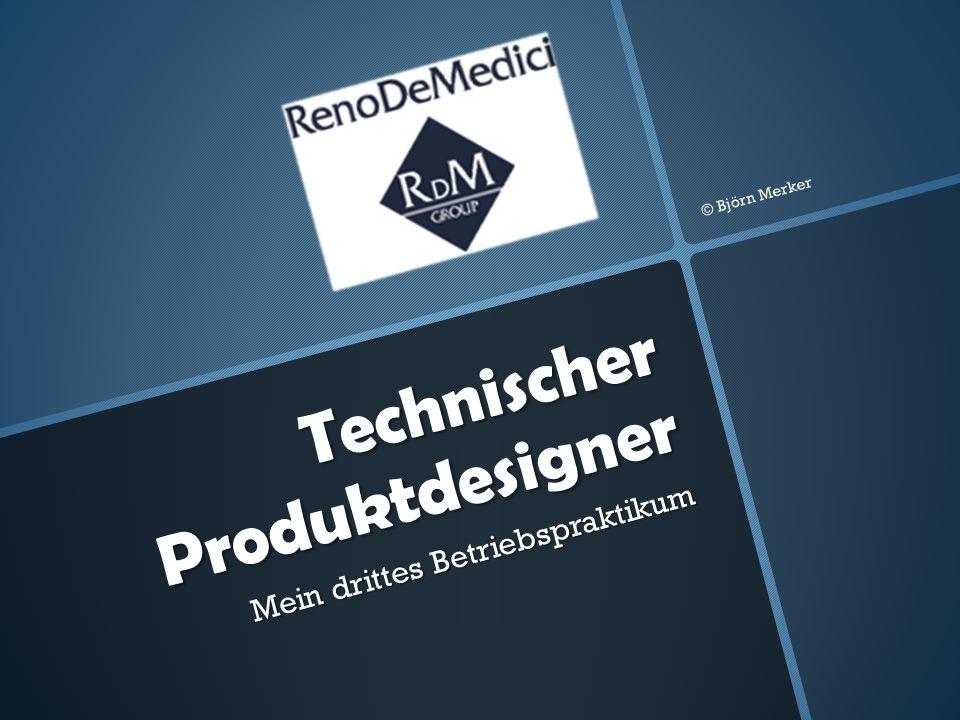 Technischer Produktdesigner Mein drittes Betriebspraktikum © Björn Merker