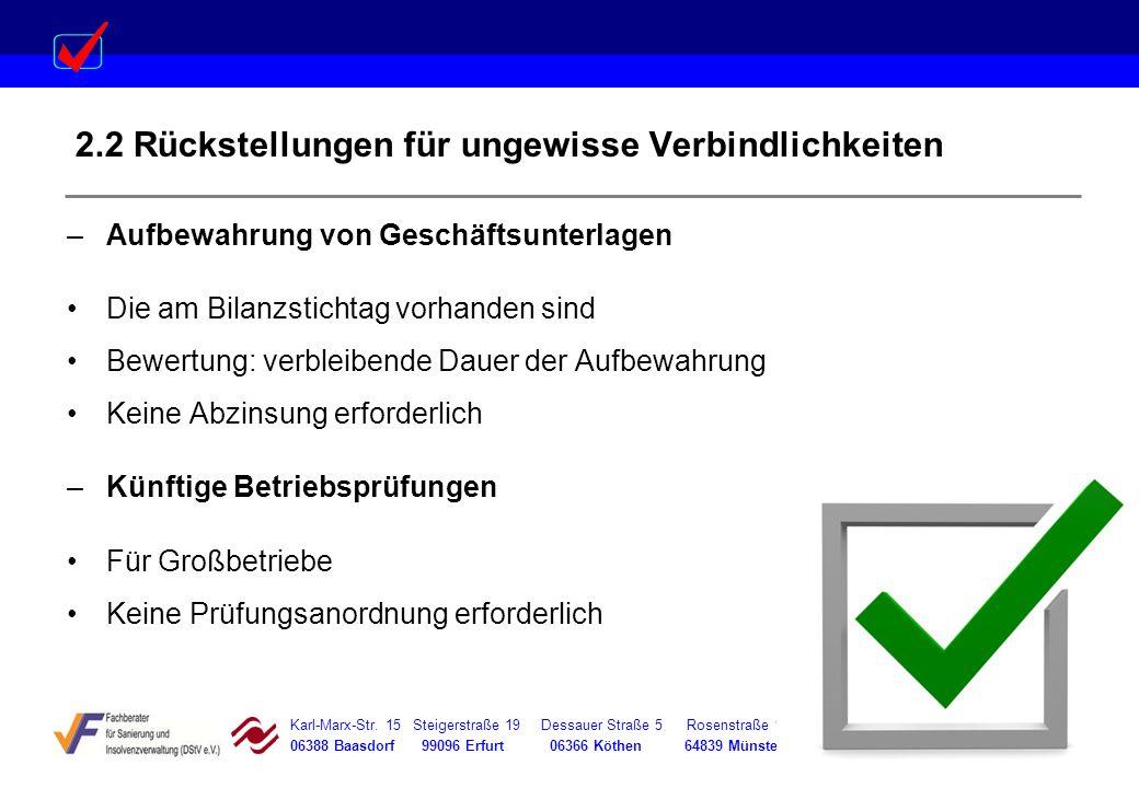 Karl-Marx-Str. 15 Steigerstraße 19 Dessauer Straße 5 Rosenstraße 12 06388 Baasdorf 99096 Erfurt 06366 Köthen 64839 Münster 2.2 Rückstellungen für unge