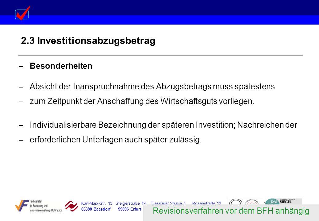 Karl-Marx-Str. 15 Steigerstraße 19 Dessauer Straße 5 Rosenstraße 12 06388 Baasdorf 99096 Erfurt 06366 Köthen 64839 Münster 2.3 Investitionsabzugsbetra