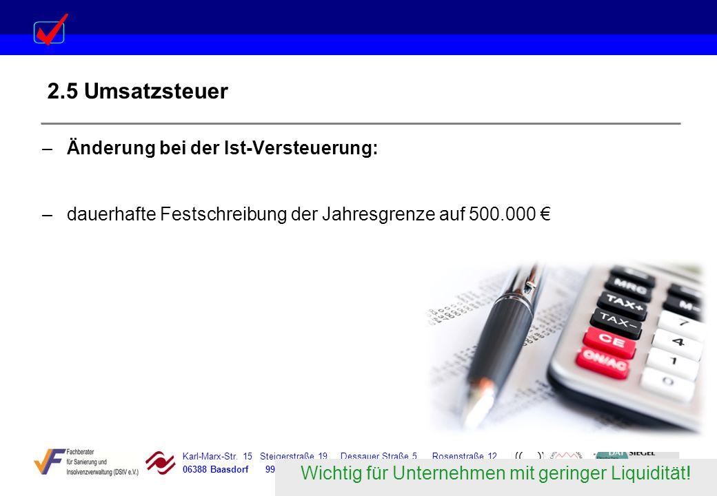 Karl-Marx-Str. 15 Steigerstraße 19 Dessauer Straße 5 Rosenstraße 12 06388 Baasdorf 99096 Erfurt 06366 Köthen 64839 Münster 2.5 Umsatzsteuer –Änderung