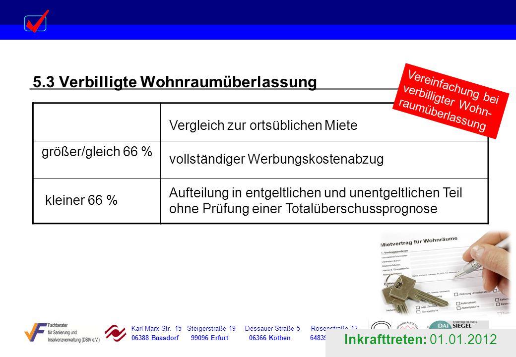 Karl-Marx-Str. 15 Steigerstraße 19 Dessauer Straße 5 Rosenstraße 12 06388 Baasdorf 99096 Erfurt 06366 Köthen 64839 Münster 5.3 Verbilligte Wohnraumübe