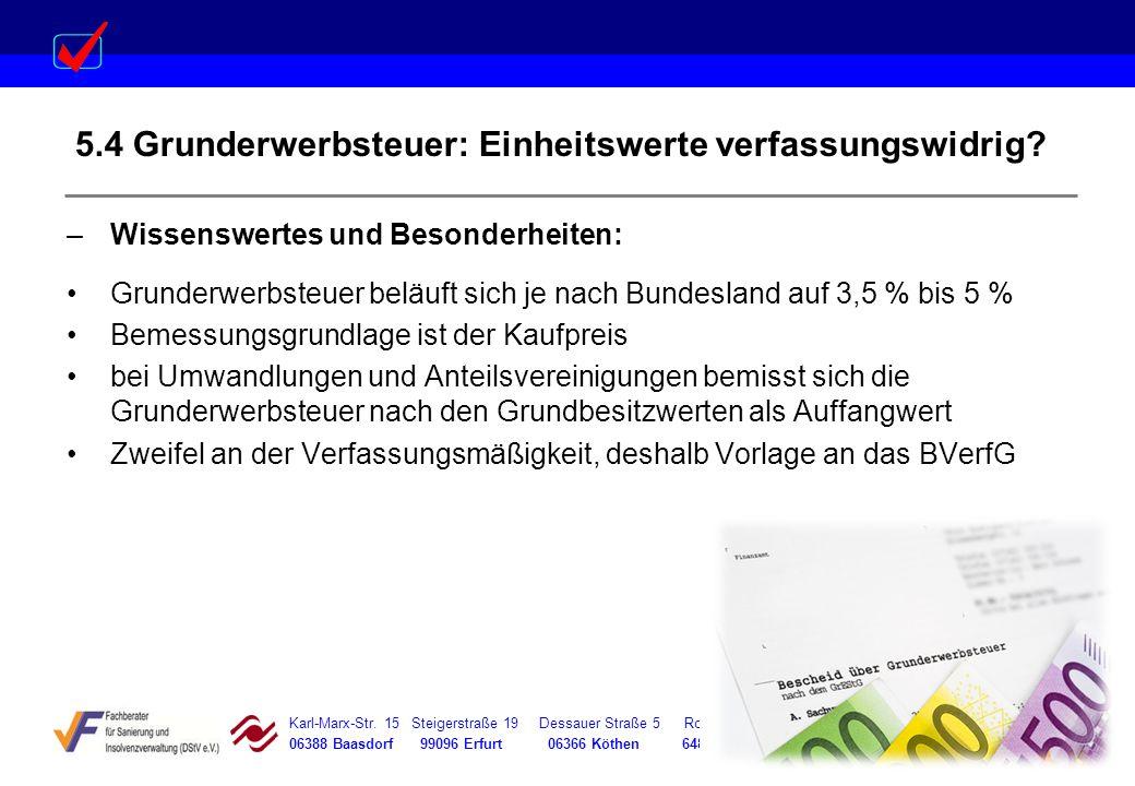 Karl-Marx-Str. 15 Steigerstraße 19 Dessauer Straße 5 Rosenstraße 12 06388 Baasdorf 99096 Erfurt 06366 Köthen 64839 Münster 5.4 Grunderwerbsteuer: Einh