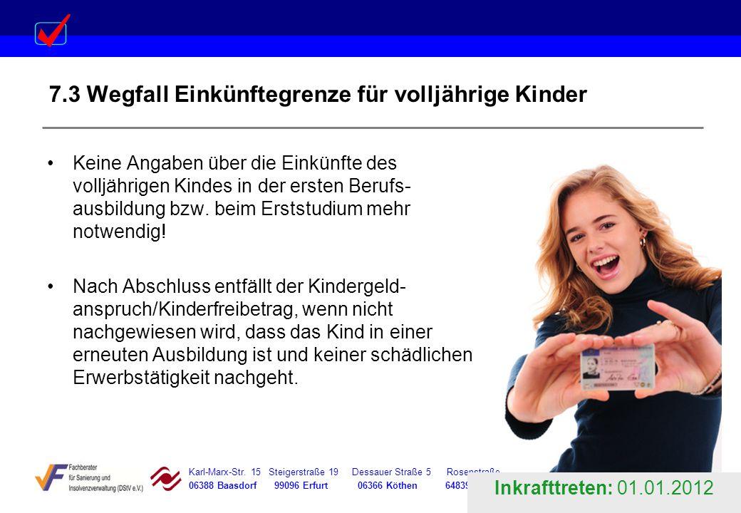 Karl-Marx-Str. 15 Steigerstraße 19 Dessauer Straße 5 Rosenstraße 12 06388 Baasdorf 99096 Erfurt 06366 Köthen 64839 Münster 7.3 Wegfall Einkünftegrenze