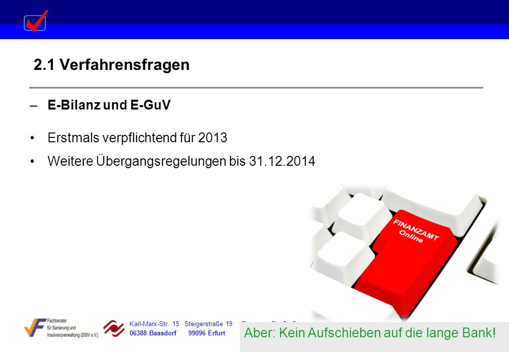 Karl-Marx-Str. 15 Steigerstraße 19 Dessauer Straße 5 Rosenstraße 12 06388 Baasdorf 99096 Erfurt 06366 Köthen 64839 Münster 2.1 Verfahrensfragen –E-Bil