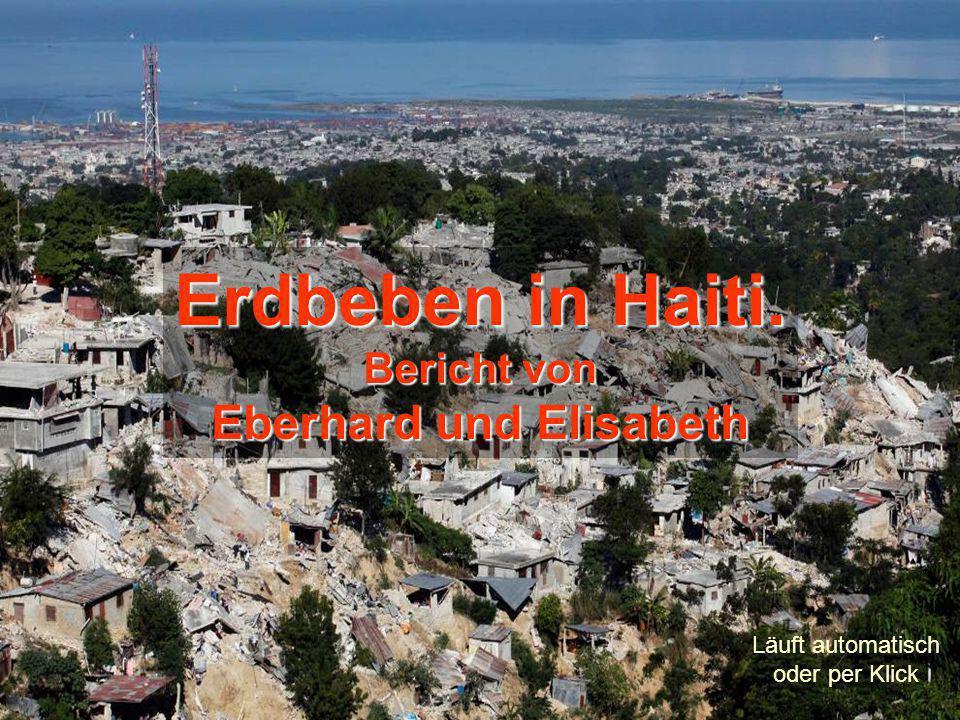 Erdbeben in Haiti. Bericht von Eberhard und Elisabeth Läuft automatisch oder per Klick