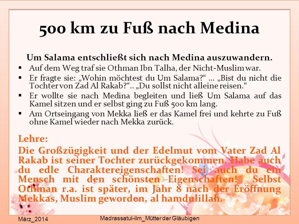500 km zu Fuß nach Medina März_2014 Madrassatul-ilm_Mütter der Gläubigen Um Salama entschließt sich nach Medina auszuwandern.  Auf dem Weg traf sie O