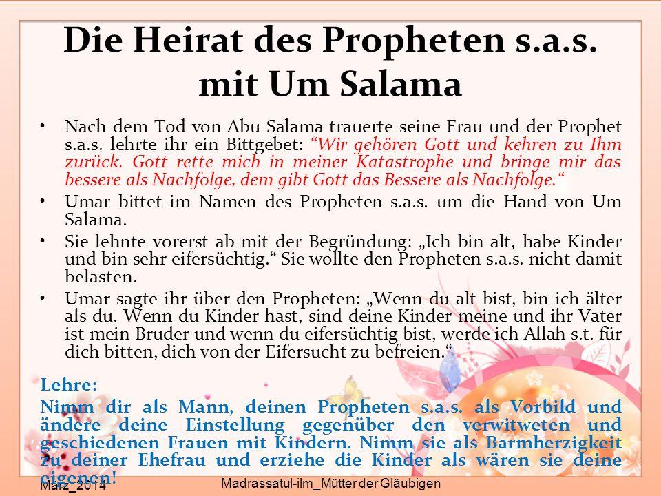 Die Heirat des Propheten s.a.s. mit Um Salama März_2014 Madrassatul-ilm_Mütter der Gläubigen Nach dem Tod von Abu Salama trauerte seine Frau und der P