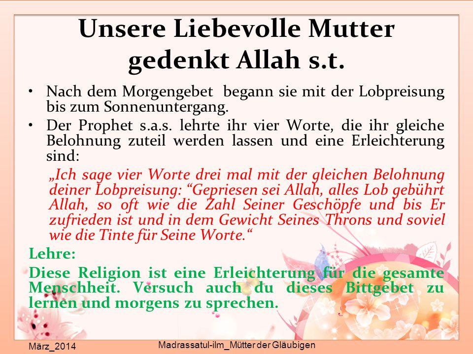 Unsere Liebevolle Mutter gedenkt Allah s.t. März_2014 Madrassatul-ilm_Mütter der Gläubigen Nach dem Morgengebet begann sie mit der Lobpreisung bis zum