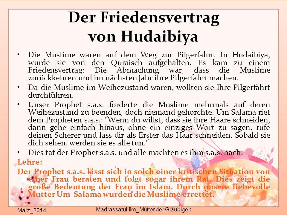 Der Friedensvertrag von Hudaibiya März_2014 Madrassatul-ilm_Mütter der Gläubigen Die Muslime waren auf dem Weg zur Pilgerfahrt. In Hudaibiya, wurde si