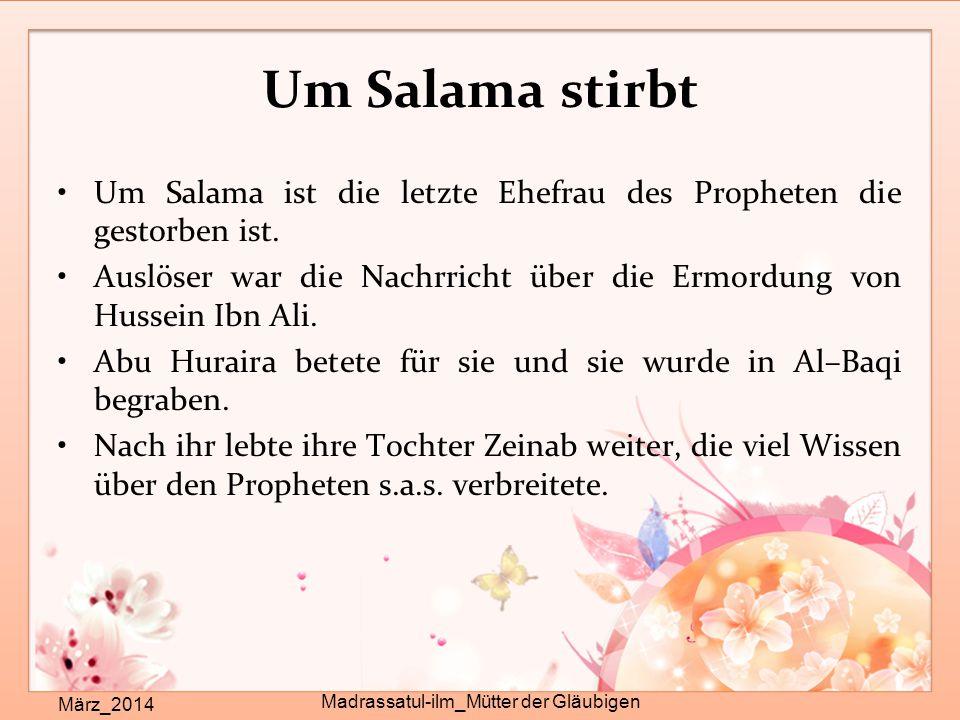 Um Salama stirbt März_2014 Madrassatul-ilm_Mütter der Gläubigen Um Salama ist die letzte Ehefrau des Propheten die gestorben ist. Auslöser war die Nac