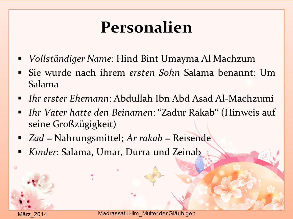 Personalien  Vollständiger Name: Hind Bint Umayma Al Machzum  Sie wurde nach ihrem ersten Sohn Salama benannt: Um Salama  Ihr erster Ehemann: Abdul