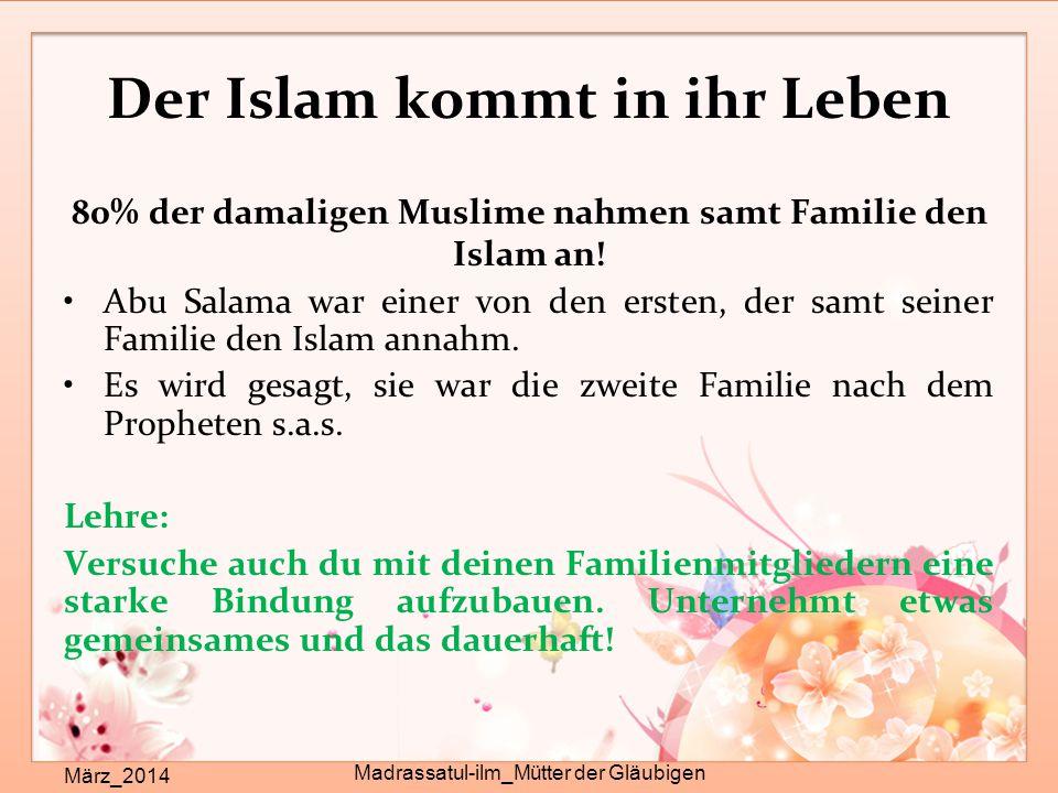 Der Islam kommt in ihr Leben März_2014 Madrassatul-ilm_Mütter der Gläubigen 80% der damaligen Muslime nahmen samt Familie den Islam an! Abu Salama war
