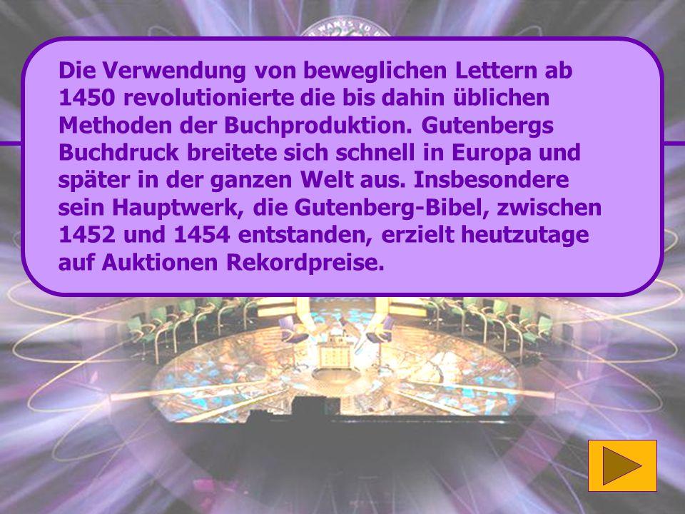 Richtig: Johannes Gutenberg (sein richtiger Name lautete Johannes Gensfleisch) erfand den Buchdruck mit beweglichen Lettern. Gut gemacht! (300 Punkte)