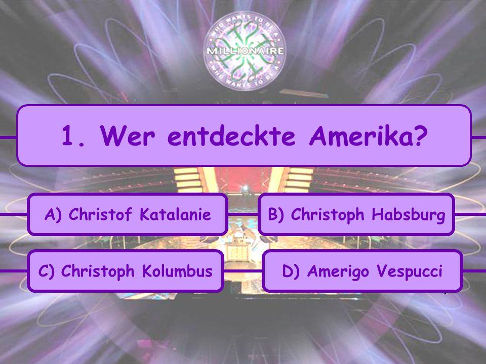 C) Christoph Kolumbus B) Christoph HabsburgA) Christof Katalanie D) Amerigo Vespucci 1.