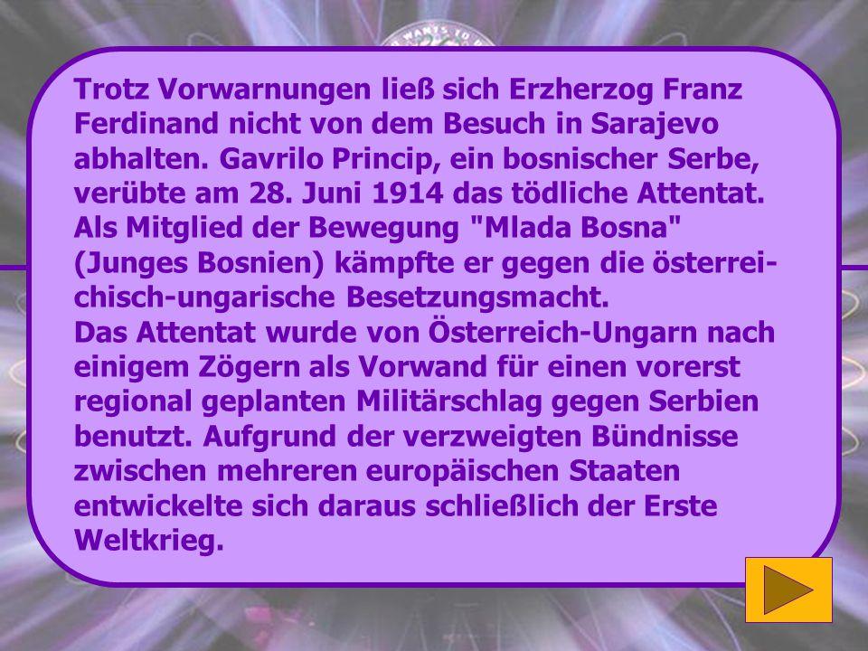 Richtig: Der österreichische Thronfolger Franz Ferdinand und seine Frau Sophie. Dieses Attentat gilt als Auslöser des Ersten Weltkrieges. Toll! (1'000