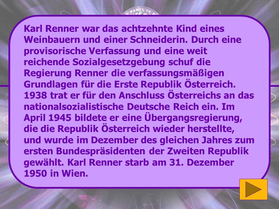 Richtig: Dr. Karl Renner war zwischen 1918 und 1920 österreichischer Staatskanzler. Super! (2'000 Punkte) Wenn du mehr zu Karl Renner erfahren möchtes
