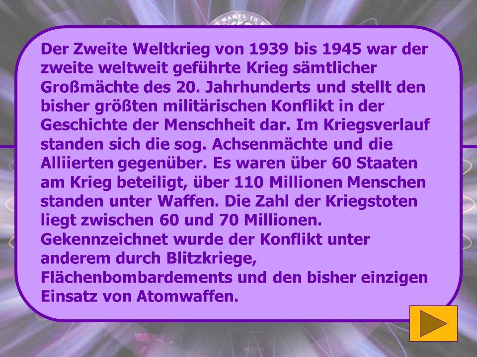 Richtig: Der Zweite Weltkrieg dauerte von 1939 bis 1945. Weiter so! (32'000 Punkte) Wenn du mehr über den Zweiten Weltkrieg erfahren möchtest klicke b