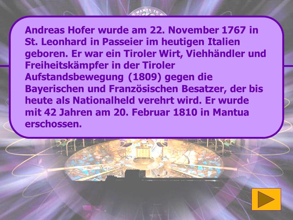 Richtig: In Tirol Sehr gut! (64'000 Punkte) Wenn du mehr über Andreas Hofer erfahren möchtest klicke bitte hier.hier Ansonsten geht es rechts unten we