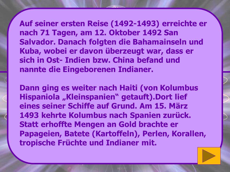 Richtig: Der aus Genua stammende Christoph Columbus landete im Jahr 1492 auf seiner Fahrt nach Indien in San Salvador. Sehr gut! Wenn du mehr über die