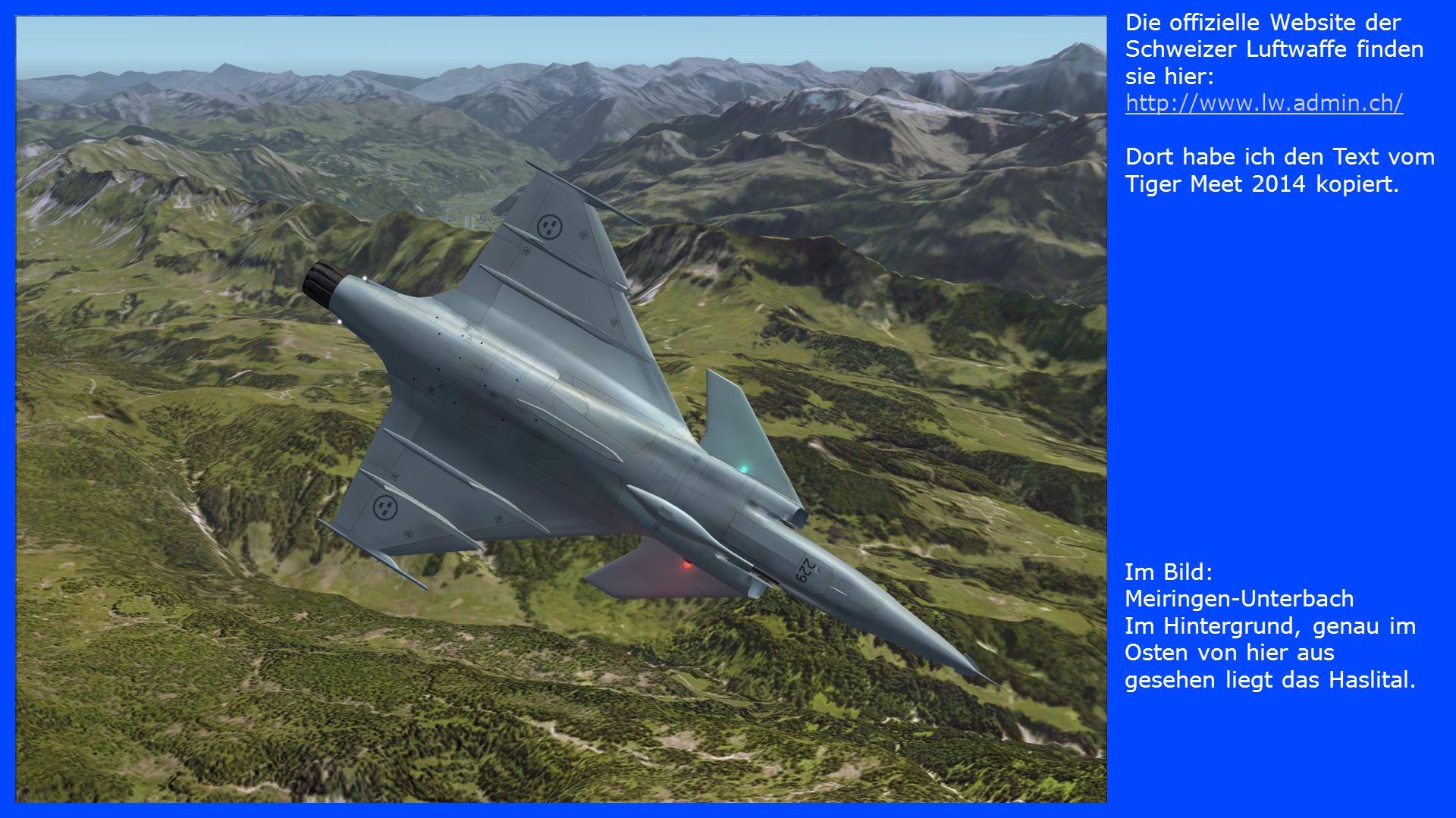 Im Bild: Meiringen-Unterbach Im Hintergrund, genau im Osten von hier aus gesehen liegt das Haslital. Die offizielle Website der Schweizer Luftwaffe fi