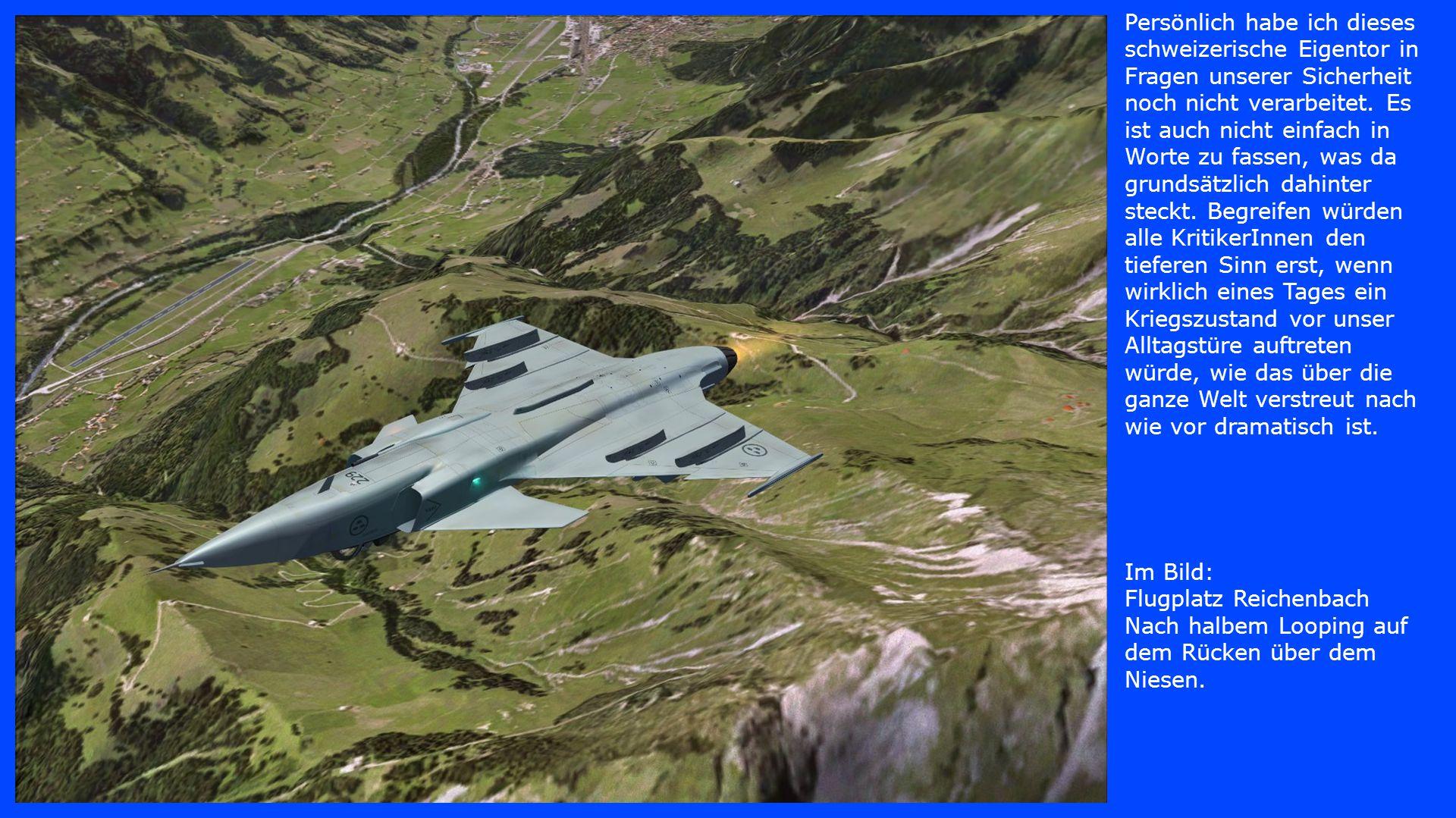 Im Bild: Flugplatz Reichenbach Nach halbem Looping auf dem Rücken über dem Niesen. Persönlich habe ich dieses schweizerische Eigentor in Fragen unsere