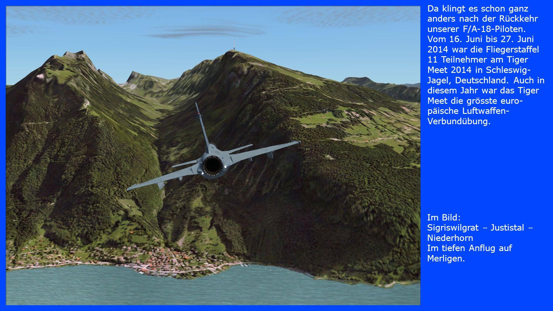 Im Bild: Sigriswilgrat – Justistal – Niederhorn Im tiefen Anflug auf Merligen. Da klingt es schon ganz anders nach der Rückkehr unserer F/A-18-Piloten