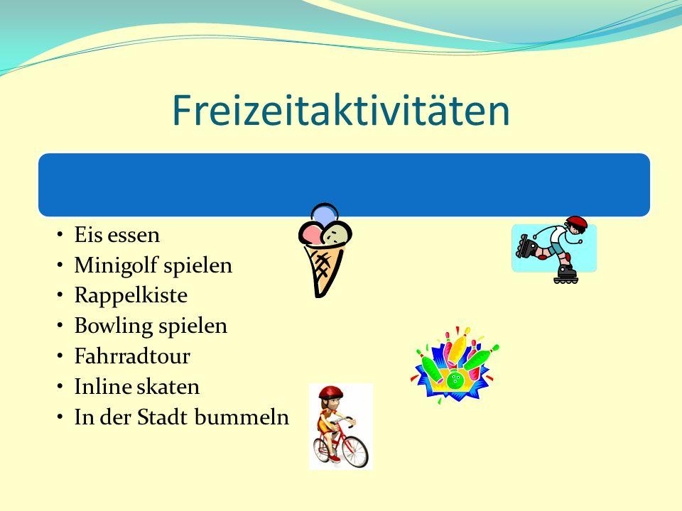 Freizeitaktivitäten Eis essen Minigolf spielen Rappelkiste Bowling spielen Fahrradtour Inline skaten In der Stadt bummeln