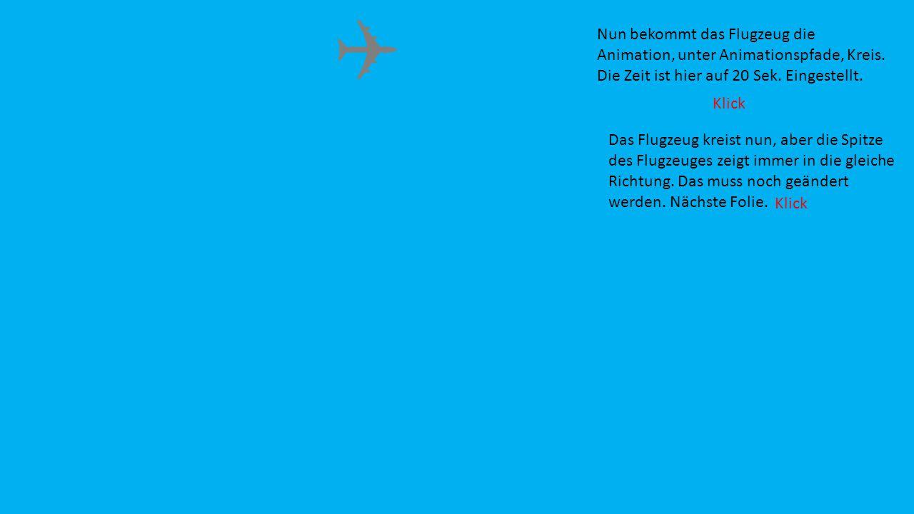 Nun bekommt das Flugzeug die Animation, unter Animationspfade, Kreis. Die Zeit ist hier auf 20 Sek. Eingestellt. Das Flugzeug kreist nun, aber die Spi