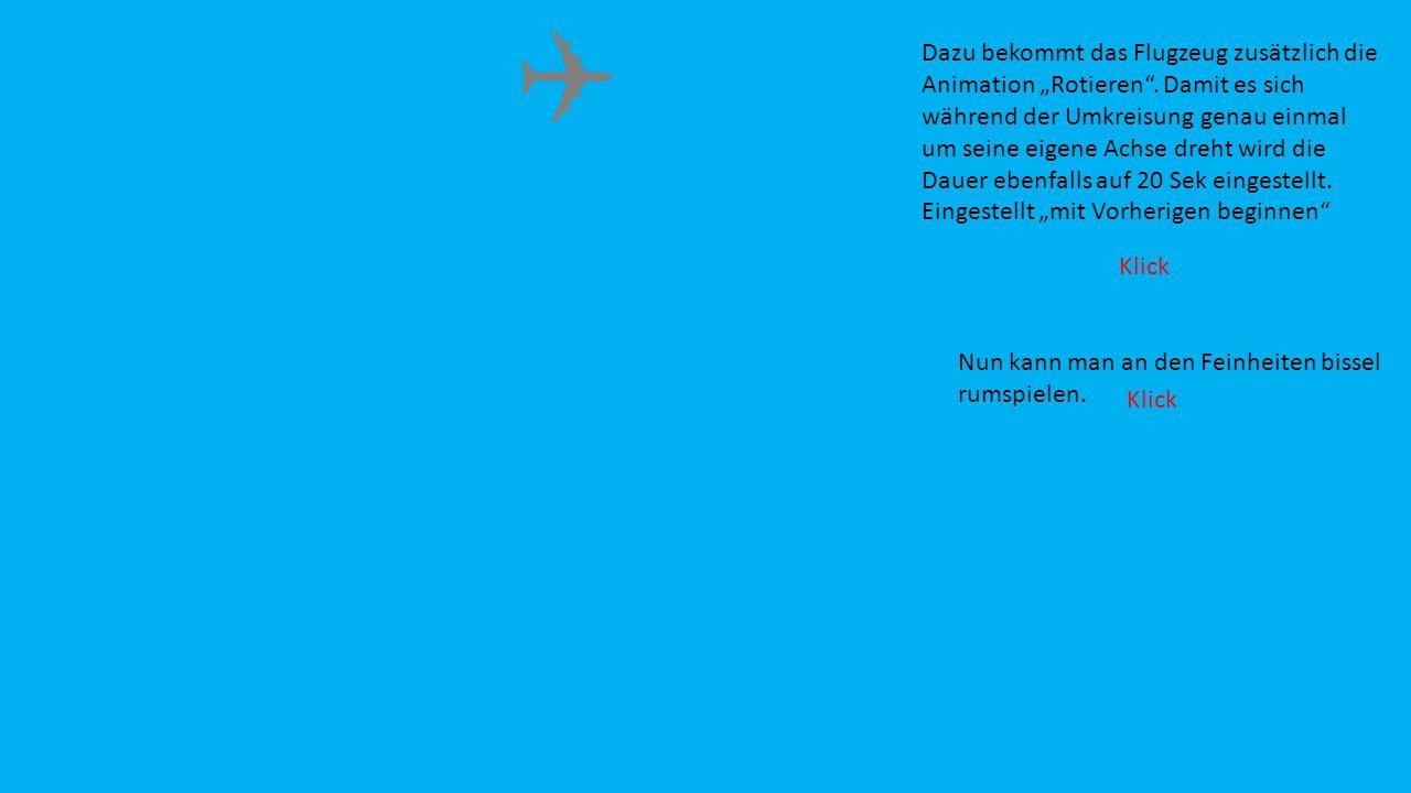 """Dazu bekommt das Flugzeug zusätzlich die Animation """"Rotieren"""". Damit es sich während der Umkreisung genau einmal um seine eigene Achse dreht wird die"""