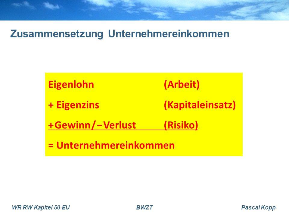 WR RW Kapitel 50 EUBWZTPascal Kopp Zusammensetzung Unternehmereinkommen Eigenlohn (Arbeit) + Eigenzins (Kapitaleinsatz) + Gewinn / − Verlust(Risiko) =