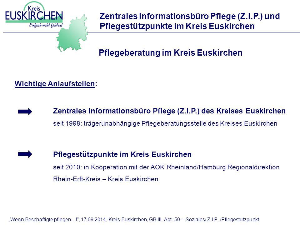 Pflegeberatung im Kreis Euskirchen Wichtige Anlaufstellen: Zentrales Informationsbüro Pflege (Z.I.P.) des Kreises Euskirchen seit 1998: trägerunabhäng