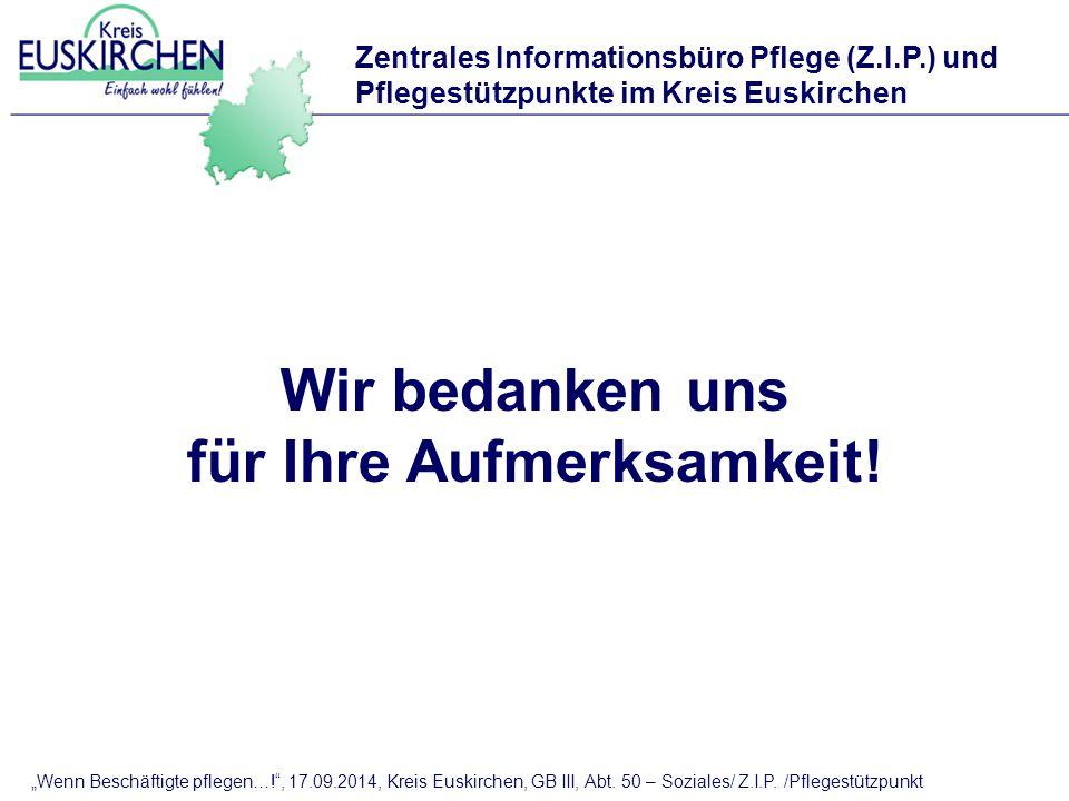 """Wir bedanken uns für Ihre Aufmerksamkeit! """"Wenn Beschäftigte pflegen…!"""", 17.09.2014, Kreis Euskirchen, GB III, Abt. 50 – Soziales/ Z.I.P. /Pflegestütz"""