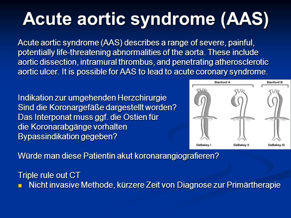 Acute aortic syndrome (AAS) Acute aortic syndrome (AAS) describes a range of severe, painful, potentially life-threatening abnormalities of the aorta.