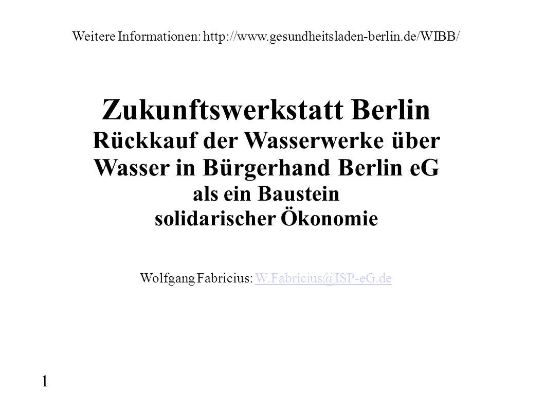 1 Weitere Informationen: http://www.gesundheitsladen-berlin.de/WIBB/ Zukunftswerkstatt Berlin Rückkauf der Wasserwerke über Wasser in Bürgerhand Berli