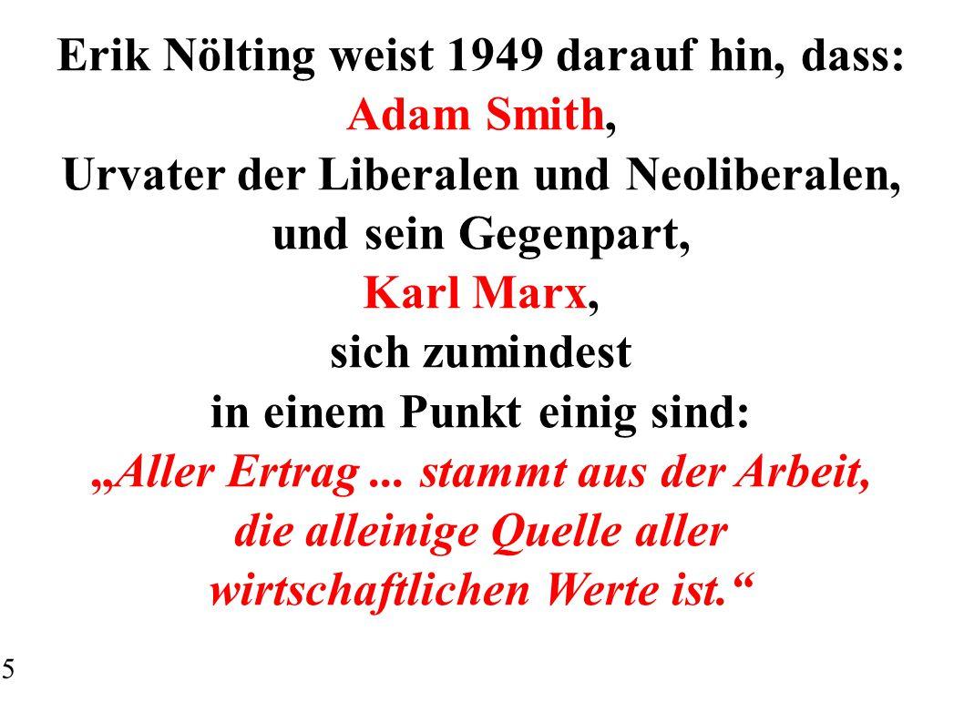 5 Erik Nölting weist 1949 darauf hin, dass: Adam Smith, Urvater der Liberalen und Neoliberalen, und sein Gegenpart, Karl Marx, sich zumindest in einem