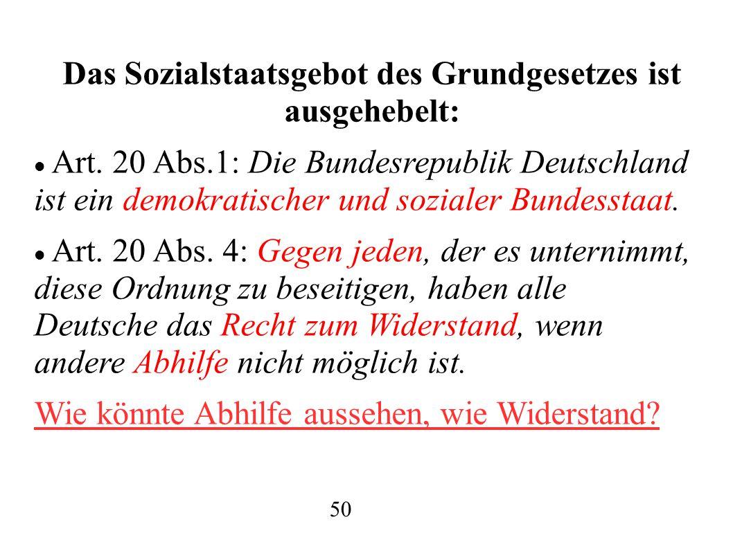 Das Sozialstaatsgebot des Grundgesetzes ist ausgehebelt: Art. 20 Abs.1: Die Bundesrepublik Deutschland ist ein demokratischer und sozialer Bundesstaat