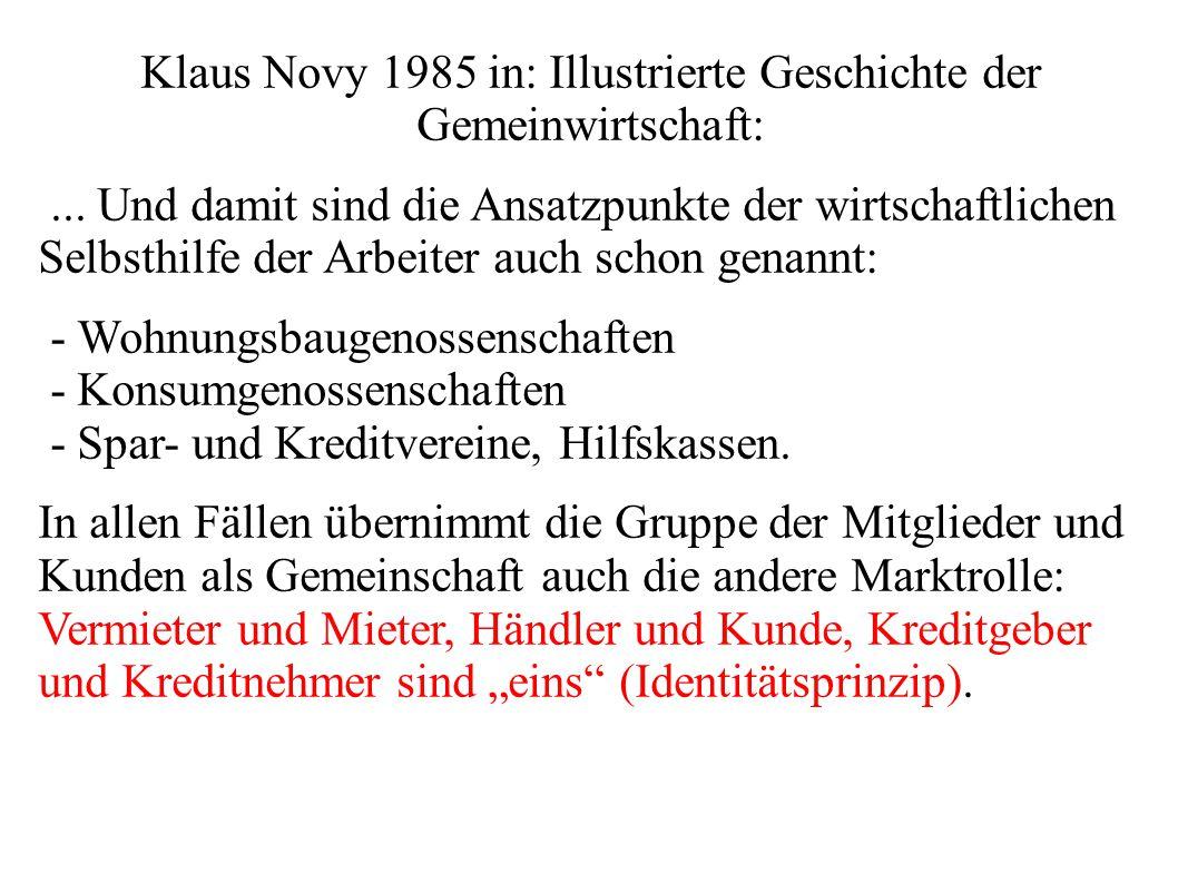 Klaus Novy 1985 in: Illustrierte Geschichte der Gemeinwirtschaft:... Und damit sind die Ansatzpunkte der wirtschaftlichen Selbsthilfe der Arbeiter auc