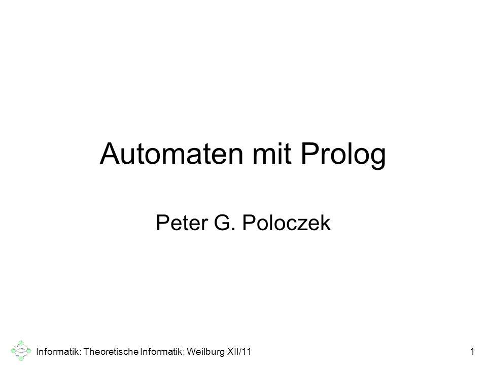Informatik: Theoretische Informatik; Weilburg XII/111 Automaten mit Prolog Peter G. Poloczek
