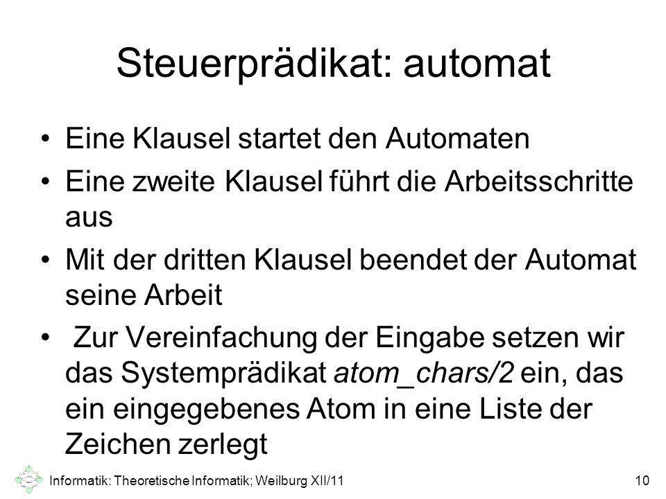 Steuerprädikat: automat Eine Klausel startet den Automaten Eine zweite Klausel führt die Arbeitsschritte aus Mit der dritten Klausel beendet der Autom