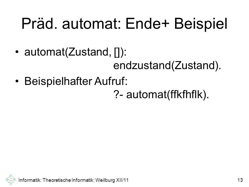 Präd. automat: Ende+ Beispiel automat(Zustand, []): endzustand(Zustand). Beispielhafter Aufruf: ?- automat(ffkfhflk). Informatik: Theoretische Informa